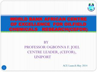 WORLD BANK AFRICAN CENTRE OF EXCELLENCE  FOR OILFIELD CHEMICALS   RESEARCH(CEFOR )