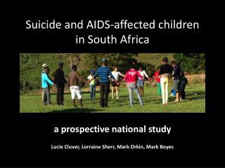 a  prospective national study Lucie Cluver , Lorraine  Sherr ,  Mark  Orkin , Mark Boyes