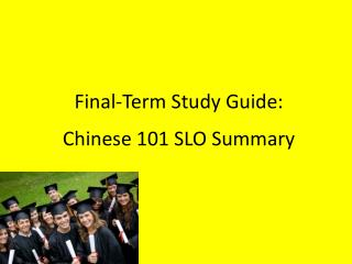 Final-Term Study Guide:  Chinese 101 SLO Summary