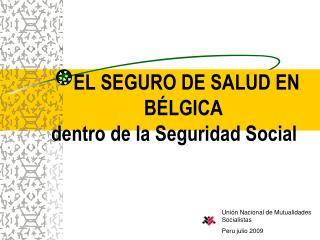 EL SEGURO DE SALUD EN                    BÉLGICA  dentro de la Seguridad Social