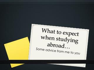 What to expect when studying abroad…