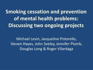 Smoking cessation and prevention of mental health problems: Discussing two ongoing projects