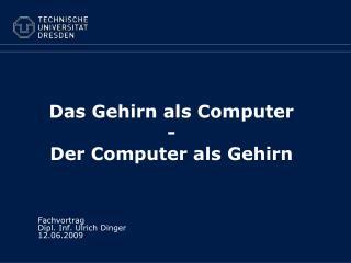Das Gehirn als Computer - Der Computer als Gehirn