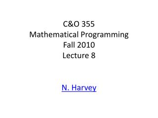 C&O 355 Mathematical Programming Fall 2010 Lecture 8