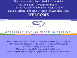 The Advanced Gero Social Work Practice Guide  and this Faculty Development Institute  is a Collaboration of the CSWE Ger