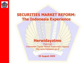 Herwidayatmo Chairman Indonesian Capital Market Supervisory Agency http:bapepam.go.id