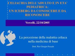 La percezione della malattia celiaca nella medicina di base Dott. Pier Giorgio Fossale