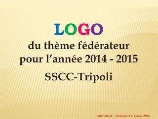 L O G O du thème fédérateur  pour l'année 2014 - 2015 SSCC-Tripoli