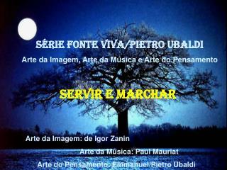 SÉRIE FONTE VIVA/PIETRO UBALDI  Arte da Imagem, Arte da Música e Arte do Pensamento