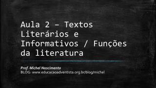 Aula 2 – Textos Literários e Informativos / Funções da literatura