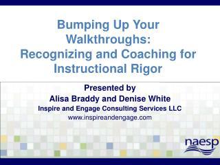 Bumping Up Your  Walkthroughs :   Recognizing  and Coaching for Instructional Rigor