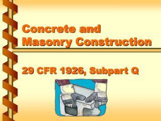 Concrete and Masonry Construction  29 CFR 1926, Subpart Q