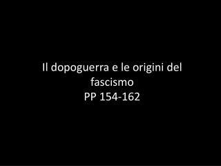 Il dopoguerra e le origini del  fascismo PP 154-162