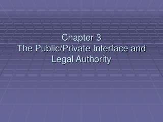 Chapter 3 The Public/Private Interface and Legal Authority