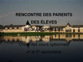 RENCONTRE DES PARENTS DES �L�VES  DE 3 e  SECONDAIRE