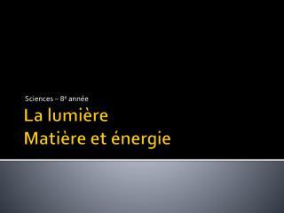 La lumière Matière et énergie