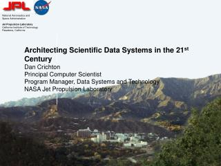 Architecting Scientific Data Systems in the 21 st  Century Dan Crichton