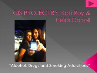 CIS PROJECT BY: Kati Roy & Heidi Carroll