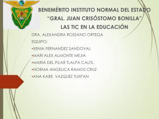 """BENEMÉRITO INSTITUTO NORMAL DEL ESTADO """"GRAL. JUAN CRISÓSTOMO BONILLA"""" LAS  TIC  EN LA EDUCACIÓN"""