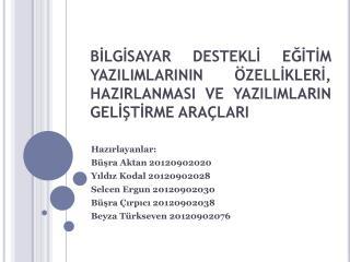 Hazırlayanlar: Büşra Aktan 20120902020 Yıldız  Kodal  20120902028 Selcen Ergun  20120902030