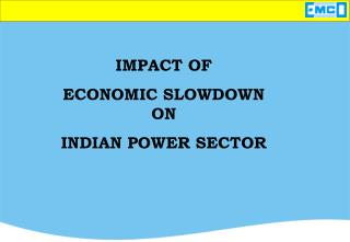 IMPACT OF  ECONOMIC SLOWDOWN ON  INDIAN POWER SECTOR