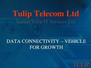 Tulip Telecom Ltd Earlier Tulip IT Services Ltd
