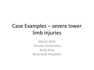 Case Examples � severe lower limb injuries