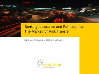 Banking, Insurance and Reinsurance:  The Market for Risk Transfer