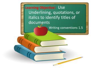 Learning Objective :   Use Underlining, quotations, or italics to identify titles of documents