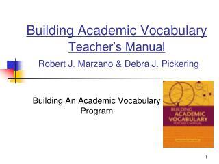 Building Academic Vocabulary  Teacher's Manual Robert J. Marzano & Debra J. Pickering