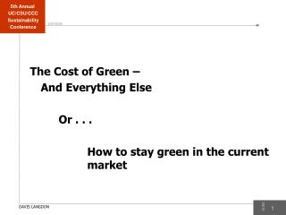 The Cost of Green –  And Everything Else Or . . . How to stay green in the current market