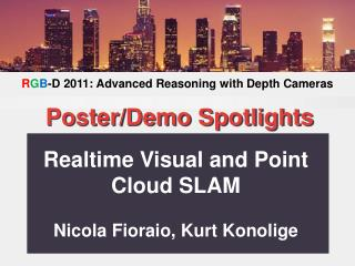 Realtime Visual and Point Cloud SLAM Nicola Fioraio, Kurt Konolige
