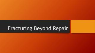 Fracturing Beyond Repair
