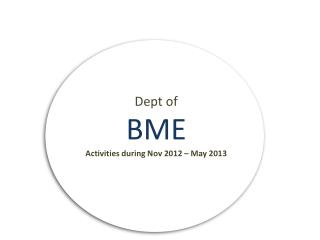 Dept of  BME  Activities during Nov 2012 – May 2013