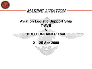 Aviation Logistic Support Ship T-AVB & BOH CONTAINER Eval 21 -25 Apr 2008