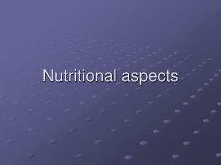 Nutritional aspects