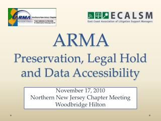 ARMA  Preservation, Legal Hold and Data Accessibility