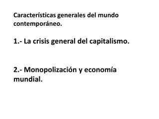 Características generales del mundo contemporáneo. 1.- La crisis general del capitalismo.