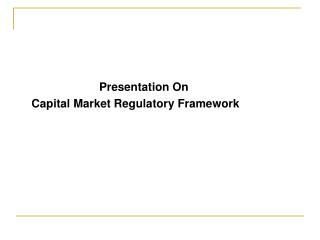 Presentation On    Capital Market Regulatory Framework