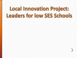 Local Innovation Project : Leaders for low SES Schools