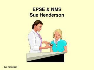 EPSE & NMS  Sue Henderson