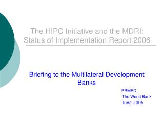 The HIPC Initiative and the MDRI:  Status of Implementation Report 2006