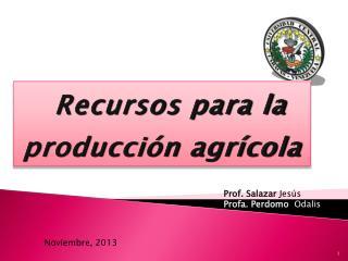 Recursos para la producción agrícola