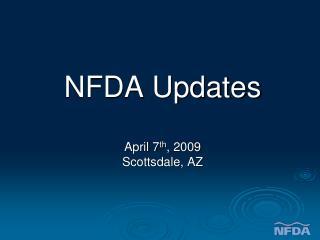 NFDA Updates April 7 th , 2009 Scottsdale, AZ