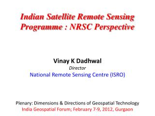 Indian Satellite Remote Sensing  Programme  : NRSC Perspective