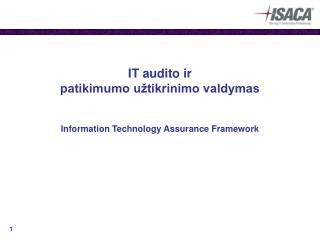 IT audito ir patikimumo užtikrinimo valdymas Information Technology Assurance Framework