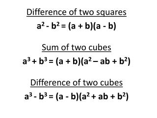 Difference of two squares a 2  - b 2  = (a + b)(a - b) Sum of two cubes