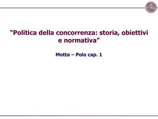 """""""Politica della concorrenza: storia, obiettivi e normativa"""" Motta – Polo cap. 1"""