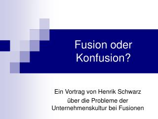 Fusion oder Konfusion?