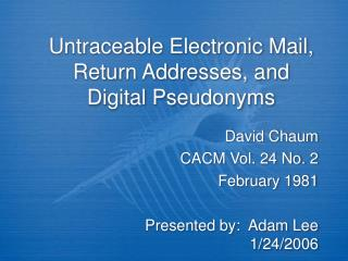 Untraceable Electronic Mail, Return Addresses, and Digital Pseudonyms
